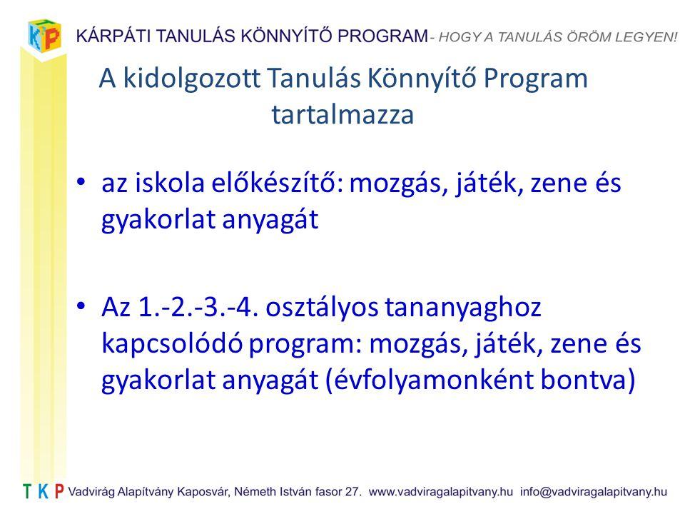 A kidolgozott Tanulás Könnyítő Program tartalmazza az iskola előkészítő: mozgás, játék, zene és gyakorlat anyagát Az 1.-2.-3.-4.
