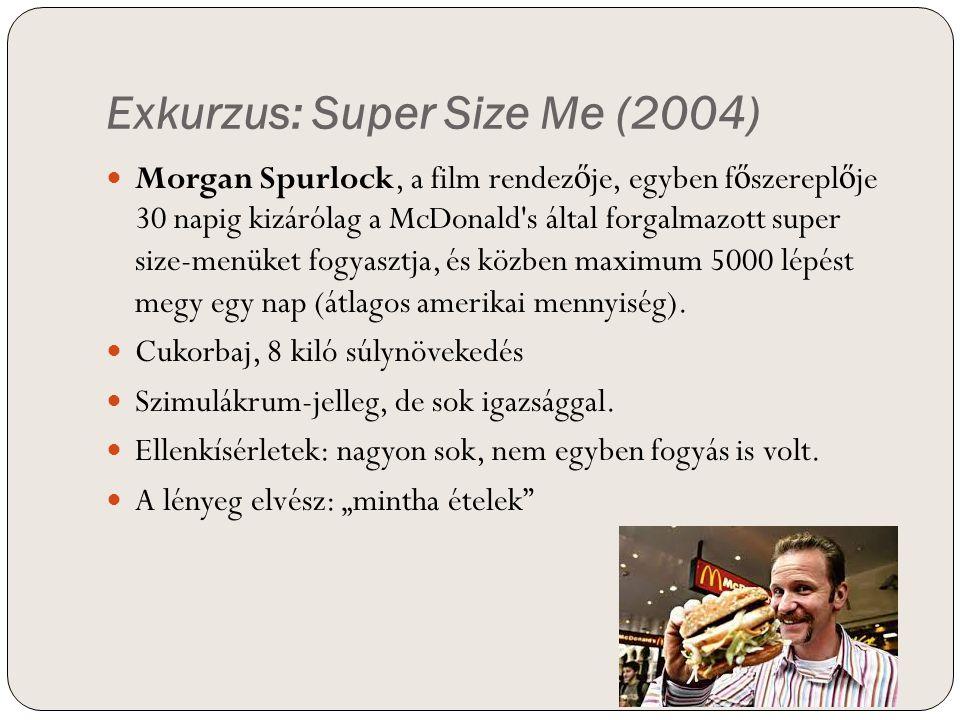 Exkurzus: Super Size Me (2004) Morgan Spurlock, a film rendez ő je, egyben f ő szerepl ő je 30 napig kizárólag a McDonald's által forgalmazott super s