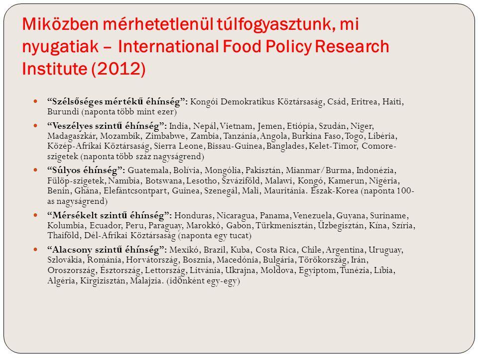 """Miközben mérhetetlenül túlfogyasztunk, mi nyugatiak – International Food Policy Research Institute (2012) """"Széls ő séges mérték ű éhínség"""": Kongói Dem"""