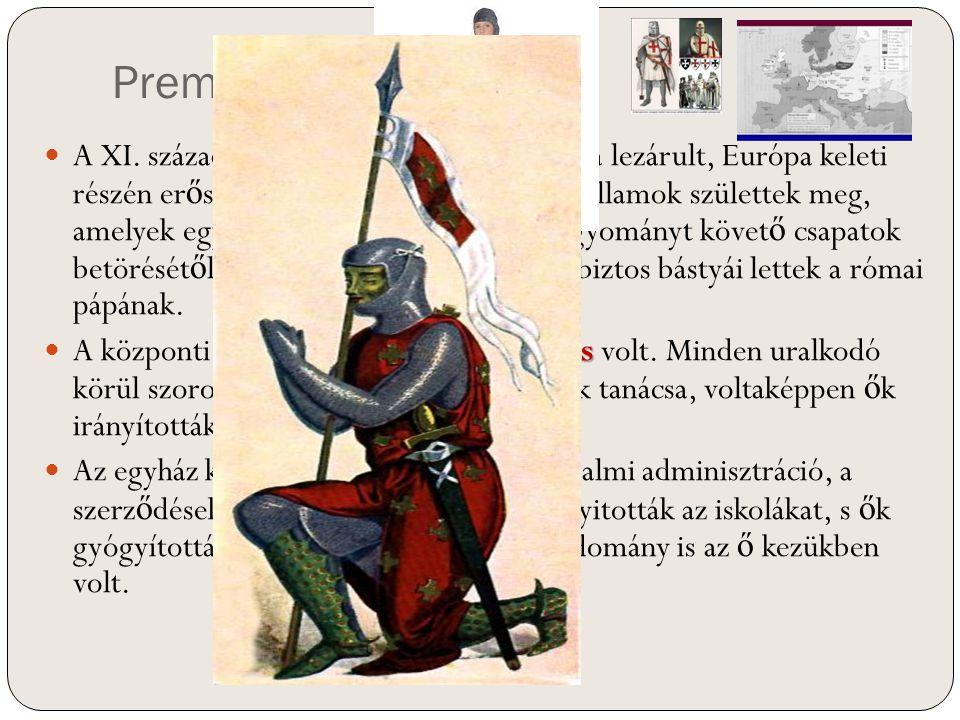 Premodern A XI. század végére a népvándorlások kora lezárult, Európa keleti részén er ő s keresztény (római katolikus) államok születtek meg, amelyek