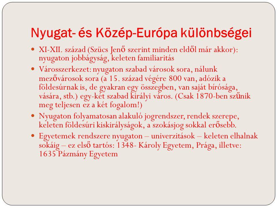 Nyugat- és Közép-Európa különbségei XI-XII. század (Szücs Jen ő szerint minden eld ő l már akkor): nyugaton jobbágyság, keleten familiaritás Városszer
