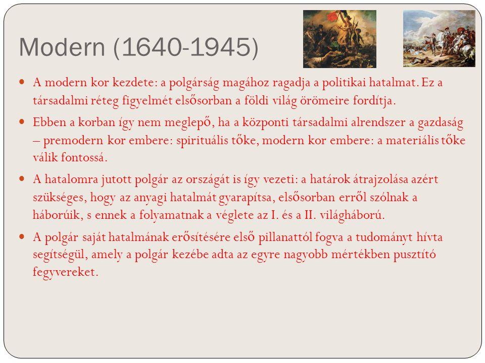 Modern (1640-1945) A modern kor kezdete: a polgárság magához ragadja a politikai hatalmat. Ez a társadalmi réteg figyelmét els ő sorban a földi világ