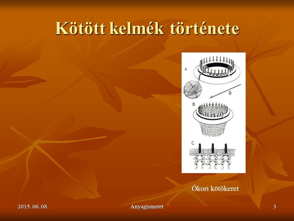 2015. 06. 08.2015. 06. 08.2015. 06. 08.Anyagismeret3 Kötött kelmék története Ókori kötőkeret