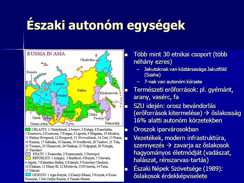 Északi autonóm egységek Több mint 30 etnikai csoport (több néhány ezres) Több mint 30 etnikai csoport (több néhány ezres) –Jakutoknak van köztársasága Jakutföld (Szaha) –7-nek van autonóm körzete Természeti erőforrások: pl.