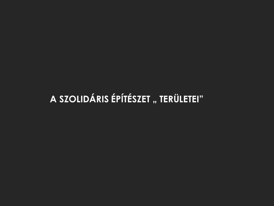 """A SZOLIDÁRIS ÉPÍTÉSZET """" TERÜLETEI"""""""
