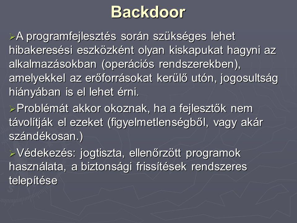 Backdoor  A programfejlesztés során szükséges lehet hibakeresési eszközként olyan kiskapukat hagyni az alkalmazásokban (operációs rendszerekben), ame