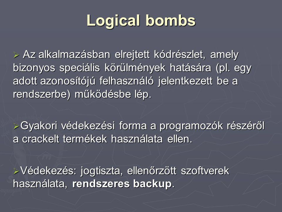 Logical bombs  Az alkalmazásban elrejtett kódrészlet, amely bizonyos speciális körülmények hatására (pl. egy adott azonosítójú felhasználó jelentkeze