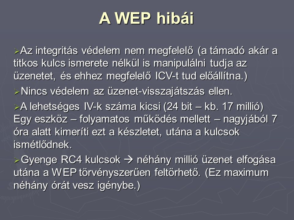 A WEP hibái  Az integritás védelem nem megfelelő (a támadó akár a titkos kulcs ismerete nélkül is manipulálni tudja az üzenetet, és ehhez megfelelő I