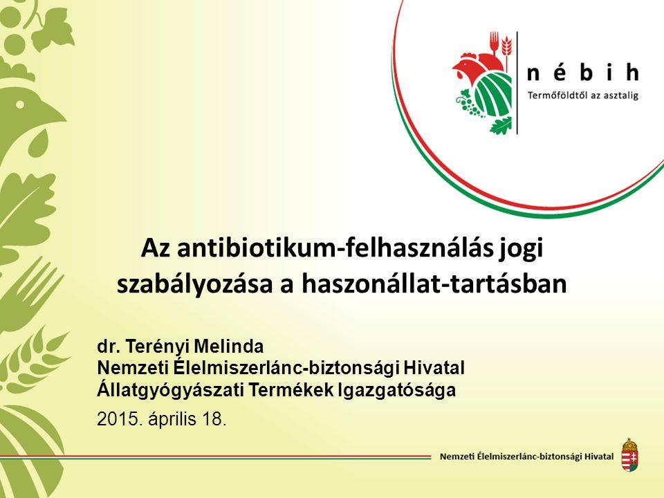 Az antibiotikum-felhasználás jogi szabályozása a haszonállat-tartásban dr. Terényi Melinda Nemzeti Élelmiszerlánc-biztonsági Hivatal Állatgyógyászati