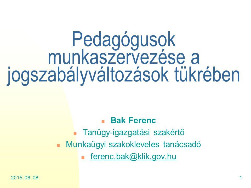 Pedagógusok munkaszervezése a jogszabályváltozások tükrében Bak Ferenc Tanügy-igazgatási szakértő Munkaügyi szakokleveles tanácsadó ferenc.bak@klik.go