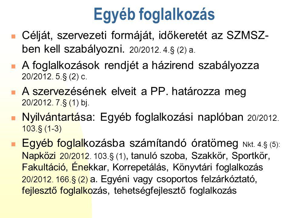 Egyéb foglalkozás Célját, szervezeti formáját, időkeretét az SZMSZ- ben kell szabályozni. 20/2012. 4.§ (2) a. A foglalkozások rendjét a házirend szabá