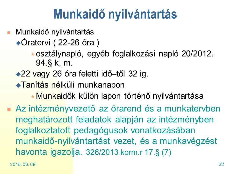 Munkaidő nyilvántartás  Óratervi ( 22-26 óra )  osztálynapló, egyéb foglalkozási napló 20/2012. 94.§ k, m.  22 vagy 26 óra feletti idő–től 32 ig. 