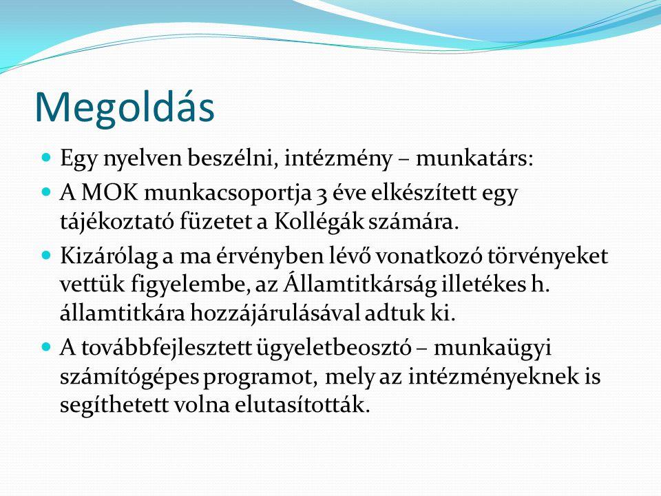 Megoldás Egy nyelven beszélni, intézmény – munkatárs: A MOK munkacsoportja 3 éve elkészített egy tájékoztató füzetet a Kollégák számára.