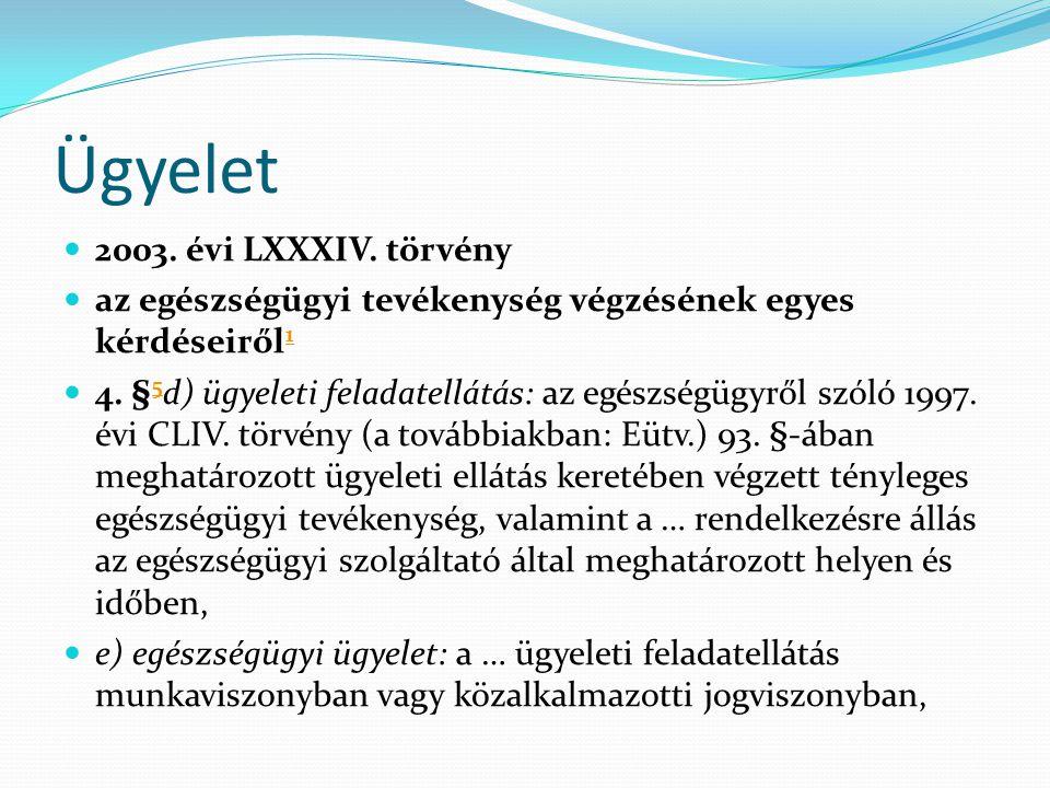 Ügyelet 2003.évi LXXXIV. törvény az egészségügyi tevékenység végzésének egyes kérdéseiről 1 1 4.