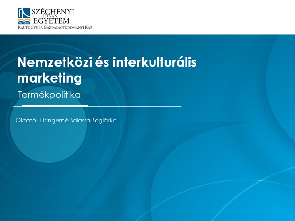 Mintacím szerkesztése Nemzetközi és interkulturális marketing Termékpolitika Oktató: Eisingerné Balassa Boglárka