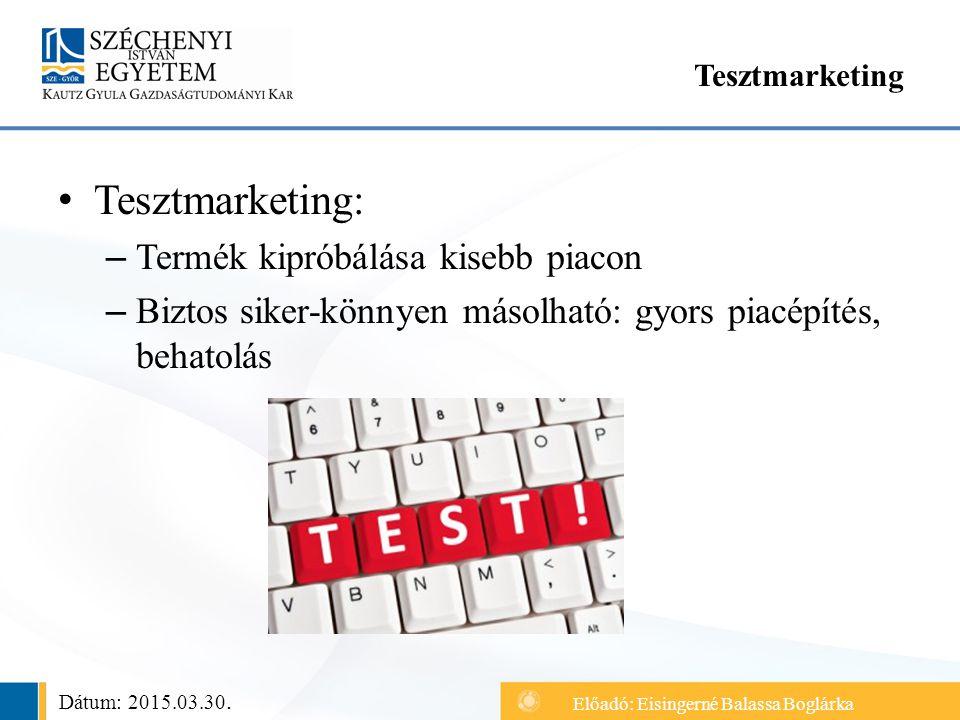 Tesztmarketing: – Termék kipróbálása kisebb piacon – Biztos siker-könnyen másolható: gyors piacépítés, behatolás Tesztmarketing Dátum: 2015.03.30.