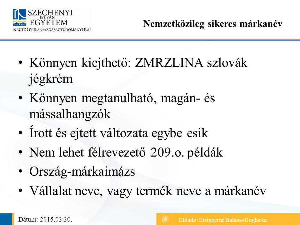 Könnyen kiejthető: ZMRZLINA szlovák jégkrém Könnyen megtanulható, magán- és mássalhangzók Írott és ejtett változata egybe esik Nem lehet félrevezető 209.o.