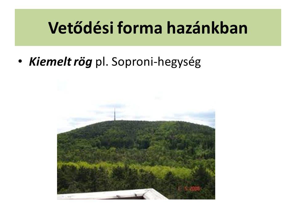 Vetődési forma hazánkban Kiemelt rög pl. Soproni-hegység