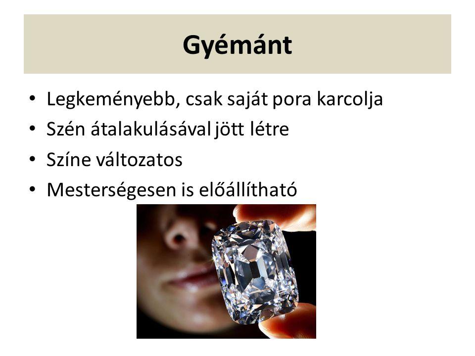 Gyémánt Legkeményebb, csak saját pora karcolja Szén átalakulásával jött létre Színe változatos Mesterségesen is előállítható