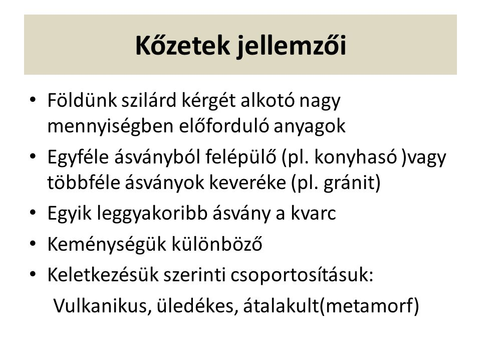 Lösz Keletkezése: A szél által szállított finom port a növényzet megkötötte Magyar népies neve-sárga föld Laza, törmelékes, morzsolható