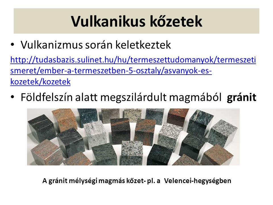 Vulkanikus kőzetek Vulkanizmus során keletkeztek http://tudasbazis.sulinet.hu/hu/termeszettudomanyok/termeszeti smeret/ember-a-termeszetben-5-osztaly/
