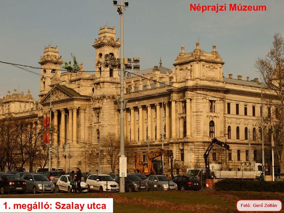 1. megálló: Szalay utca Néprajzi Múzeum