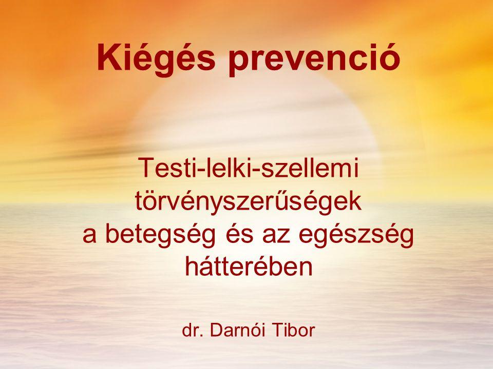 Kiégés prevenció Testi-lelki-szellemi törvényszerűségek a betegség és az egészség hátterében dr. Darnói Tibor