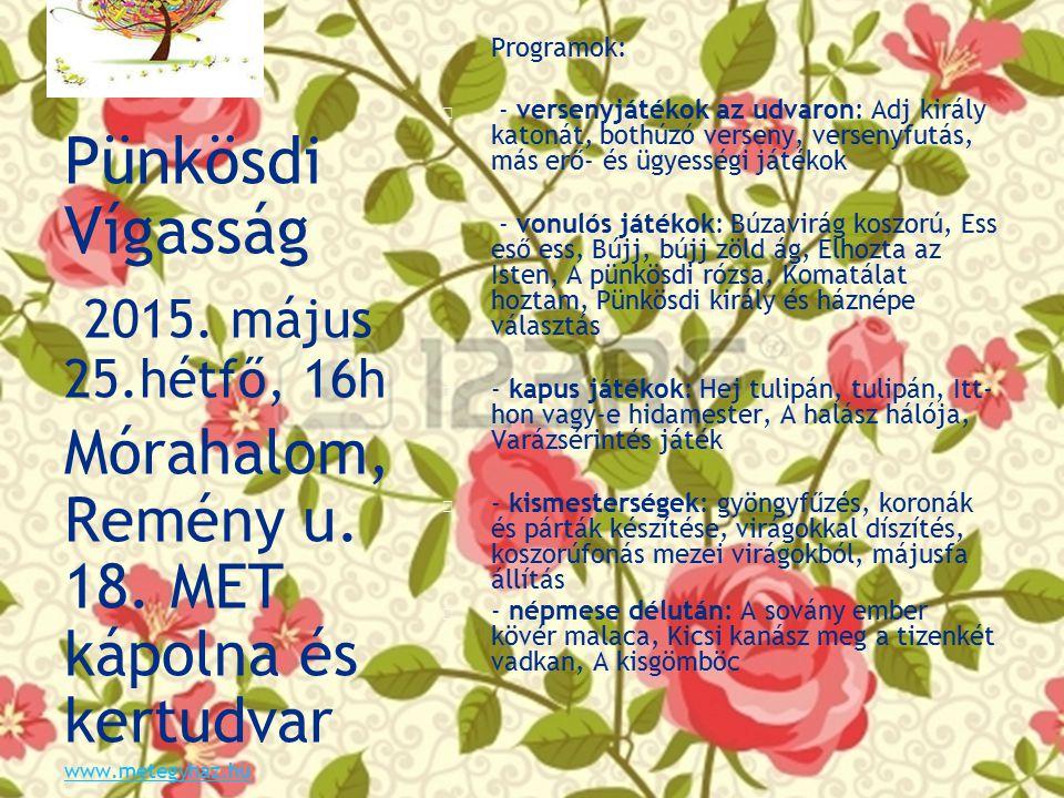 Pünkösdi Vígasság 2015. május 25.hétfő, 16h Mórahalom, Remény u.