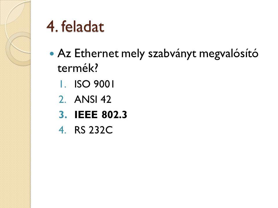 4. feladat Az Ethernet mely szabványt megvalósító termék.