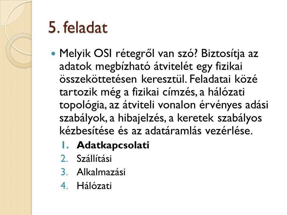 5. feladat Melyik OSI rétegről van szó.