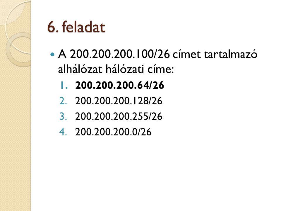 6. feladat A 200.200.200.100/26 címet tartalmazó alhálózat hálózati címe: 1.200.200.200.64/26 2.200.200.200.128/26 3.200.200.200.255/26 4.200.200.200.