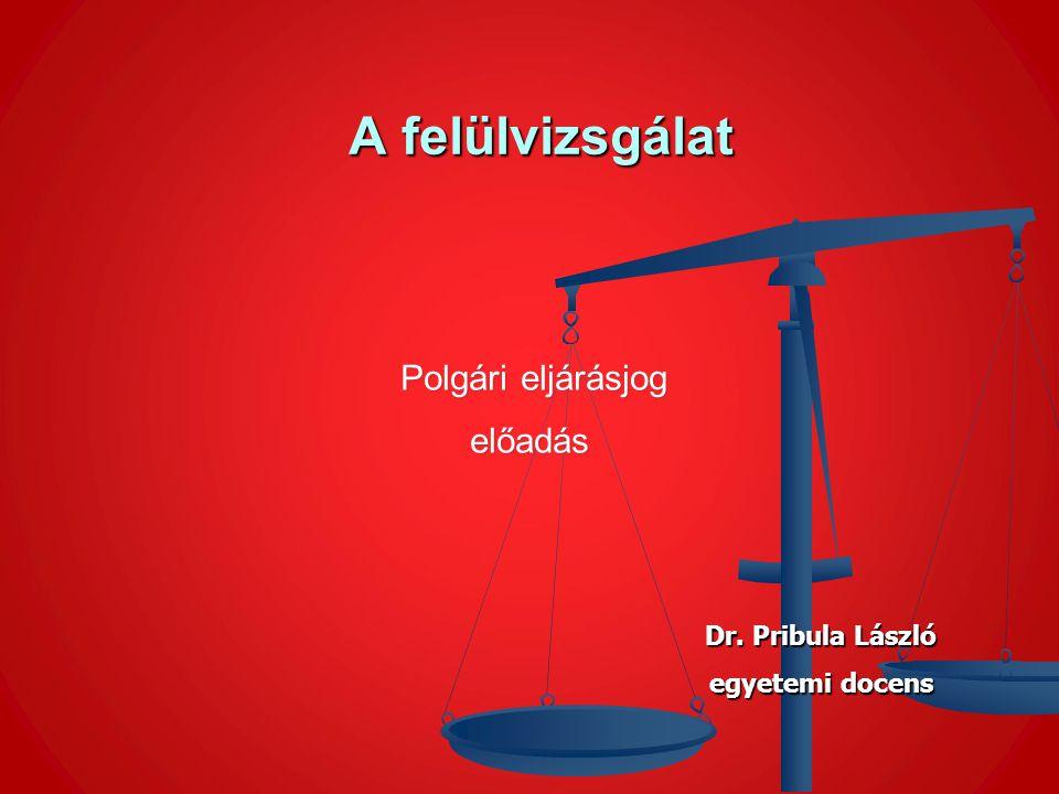 A felülvizsgálat A felülvizsgálat Polgári eljárásjog Polgári eljárásjogelőadás Dr.