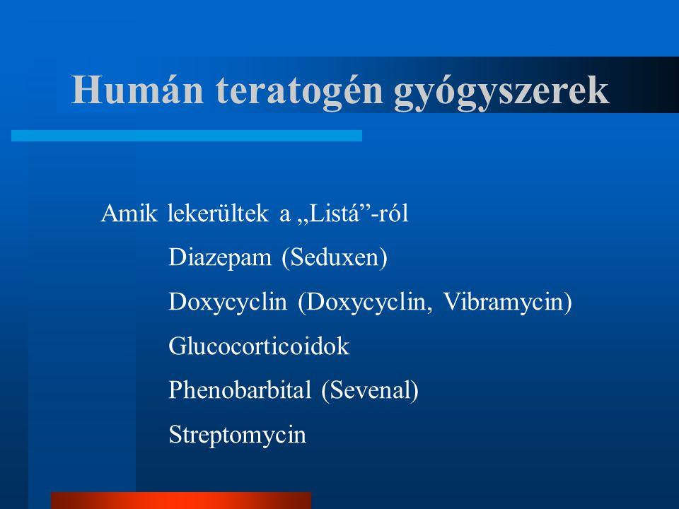 """Humán teratogén gyógyszerek Amik lekerültek a """"Listá""""-ról Diazepam (Seduxen) Doxycyclin (Doxycyclin, Vibramycin) Glucocorticoidok Phenobarbital (Seven"""