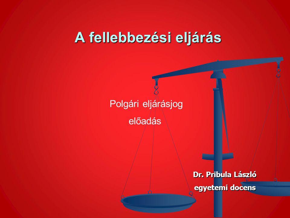 A fellebbezési eljárás A fellebbezési eljárás Polgári eljárásjog Polgári eljárásjogelőadás Dr. Pribula László egyetemi docens