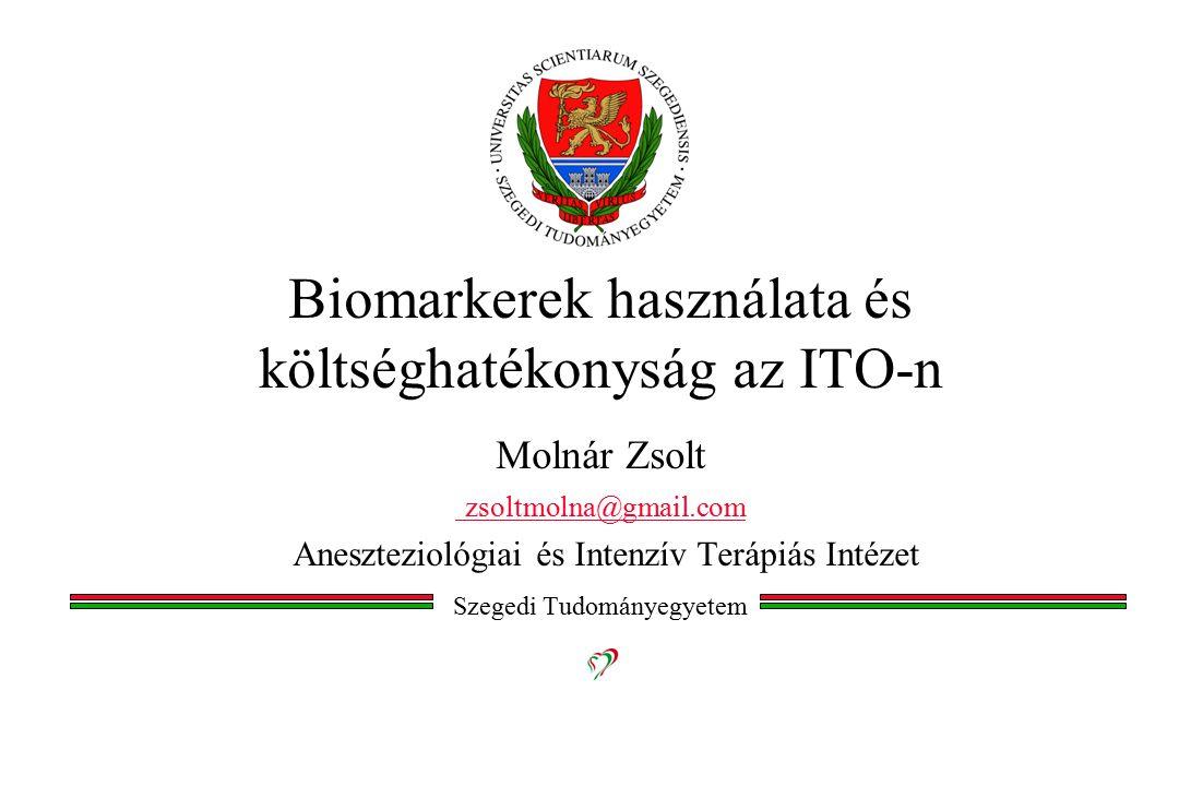 Biomarkerek használata és költséghatékonyság az ITO-n Molnár Zsolt zsoltmolna@gmail.com Aneszteziológiai és Intenzív Terápiás Intézet Szegedi Tudomány