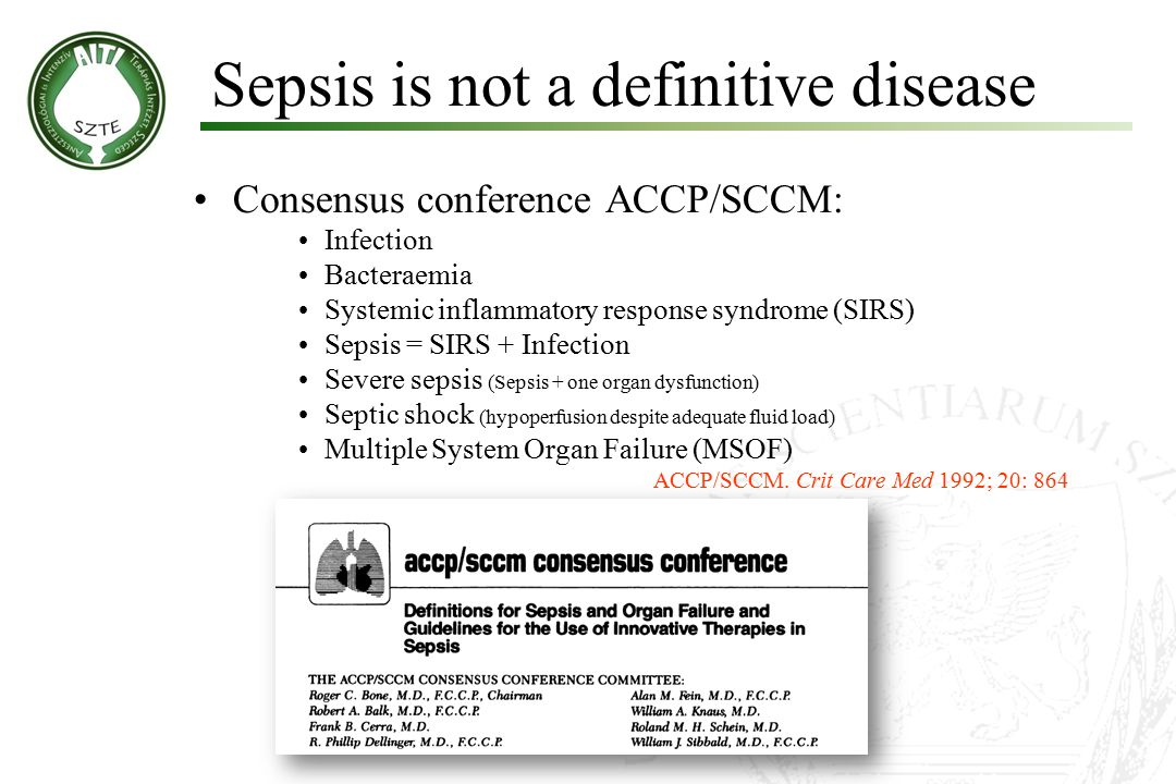 Consensus conference ACCP/SCCM: Infection Bacteraemia Systemic inflammatory response syndrome (SIRS) Sepsis = SIRS + Infection Severe sepsis (Sepsis +