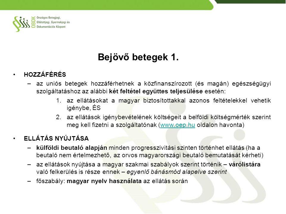 KÖLTSÉGEK ELSZÁMOLÁSA –Az uniós beteg közvetlenül a szolgáltatónak FIZET az ellátásokért (nem az OEP-en keresztül) – a szolgáltató határozza meg, hogy előre, vagy utólag, készpénzben vagy átutalással –Térítési díj meghatározása HBCS szerint (a finanszírozási rendelet tartalmazza), belföldi költségmérték havonta frissül az OEP honlapján TÁJÉKOKAPOTT ZTATÁS – AZ OBDK FELADATA –Nemzeti Kapcsolattartó Pont – National Contact Point – www.patientsrights.huwww.patientsrights.hu –Külföldről hívható zöld szám működtetése: +36-20-999-0025 –Személyes konzultáció lehetősége (angol, német, olasz, francia nyelveken is) –Üzenőfal működtetése a honlapon (panaszoknak és észrevételeknek) Bejövő betegek 2.