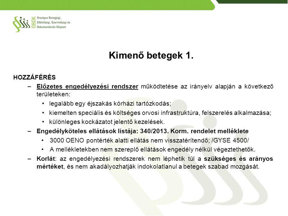 HOZZÁFÉRÉS –Előzetes engedélyezési rendszer működtetése az irányelv alapján a következő területeken: legalább egy éjszakás kórházi tartózkodás; kiemel