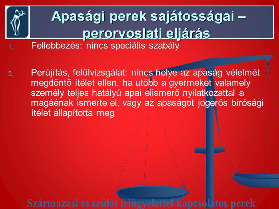 Apasági perek sajátosságai – perorvoslati eljárás Apasági perek sajátosságai – perorvoslati eljárás 1.