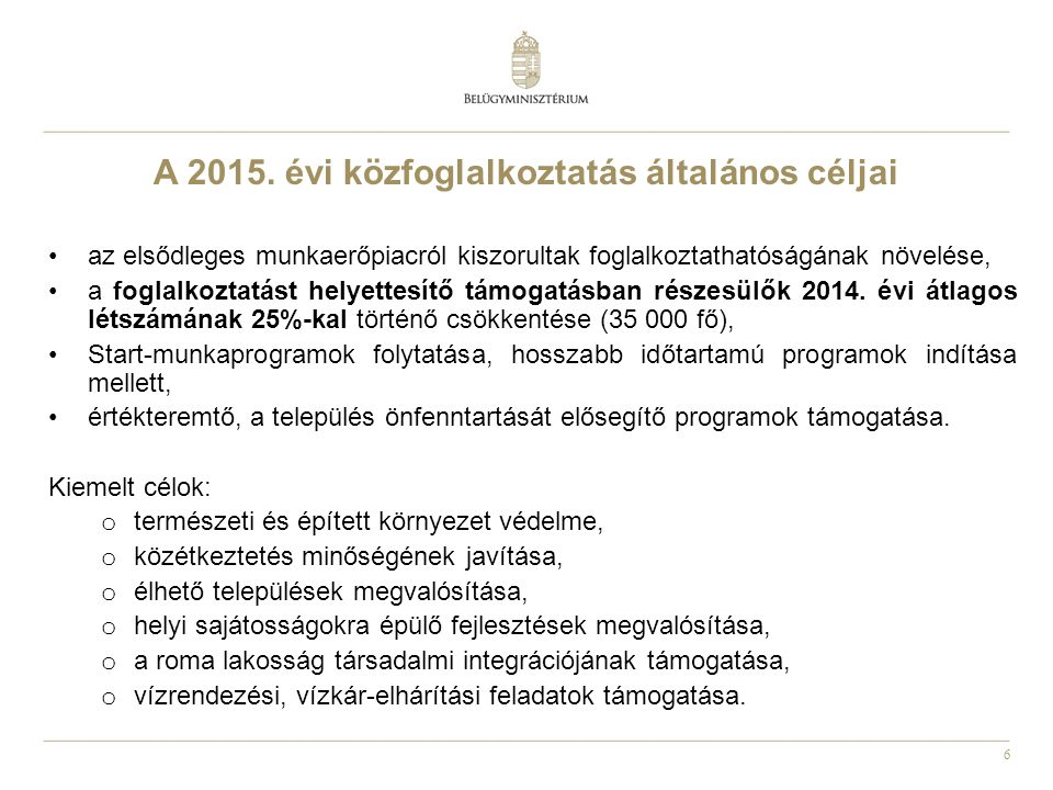 7 A 2015.évi programok Cél: havi átlagban 213 000 fő foglalkoztatása.