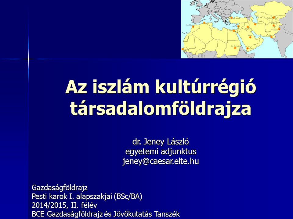 Az iszlám kultúrrégió társadalomföldrajza Gazdaságföldrajz Pesti karok I.