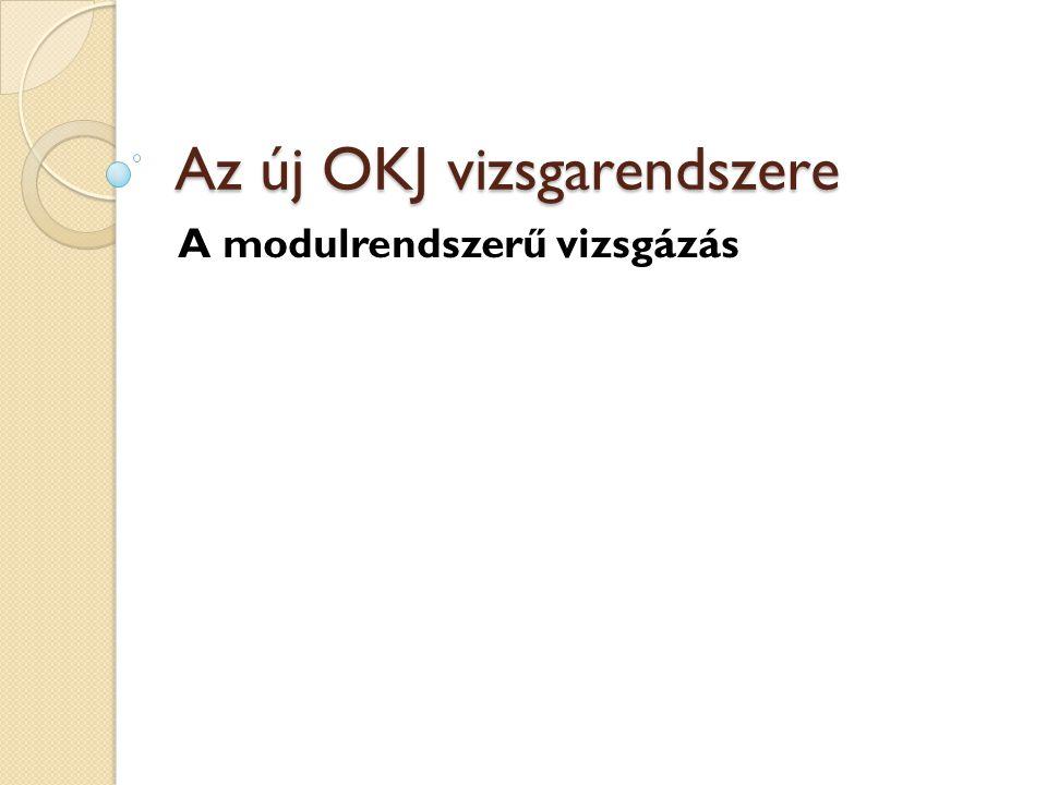 Az új OKJ vizsgarendszere A modulrendszerű vizsgázás