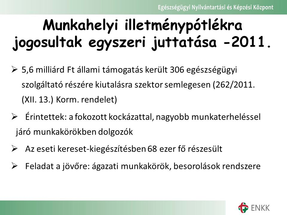 Munkahelyi illetménypótlékra jogosultak egyszeri juttatása -2011.  5,6 milliárd Ft állami támogatás került 306 egészségügyi szolgáltató részére kiuta