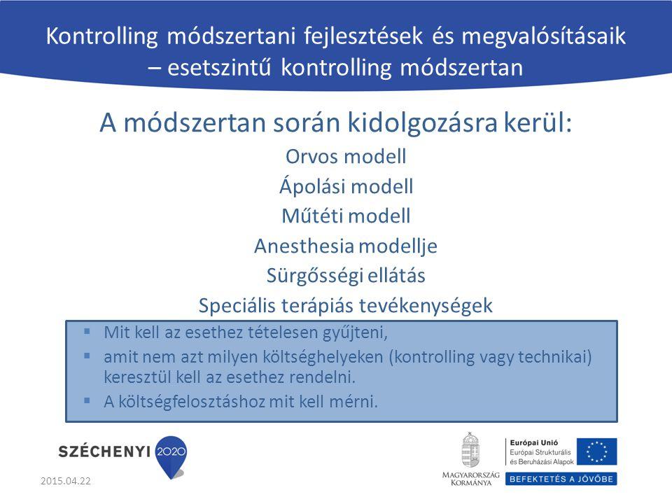 Kontrolling módszertani fejlesztések és megvalósításaik – esetszintű kontrolling módszertan A módszertan során kidolgozásra kerül: Orvos modell Ápolási modell Műtéti modell Anesthesia modellje Sürgősségi ellátás Speciális terápiás tevékenységek  Mit kell az esethez tételesen gyűjteni,  amit nem azt milyen költséghelyeken (kontrolling vagy technikai) keresztül kell az esethez rendelni.