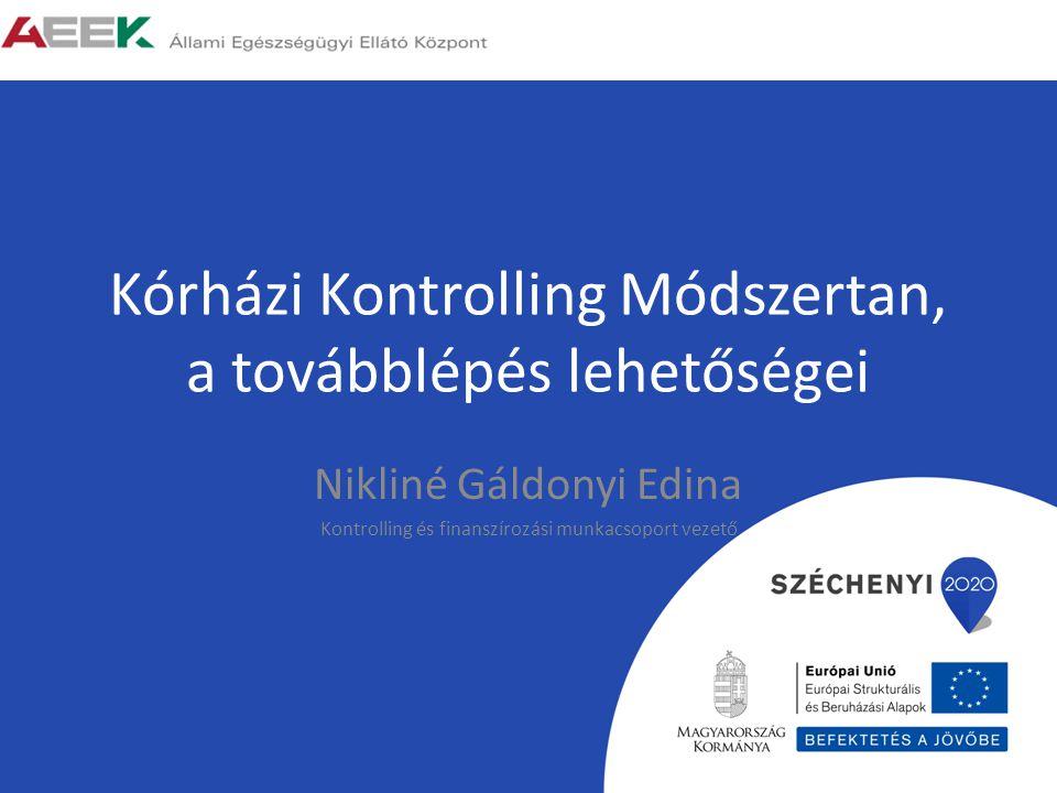 Kórházi Kontrolling Módszertan, a továbblépés lehetőségei Nikliné Gáldonyi Edina Kontrolling és finanszírozási munkacsoport vezető