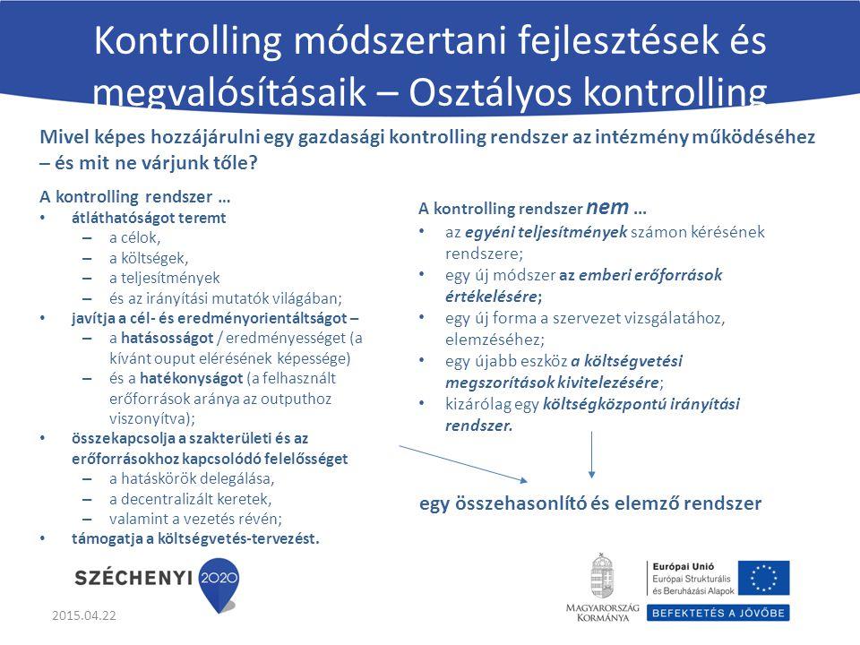 Kontrolling módszertani fejlesztések és megvalósításaik – Osztályos kontrolling A kontrolling rendszer … átláthatóságot teremt – a célok, – a költsége