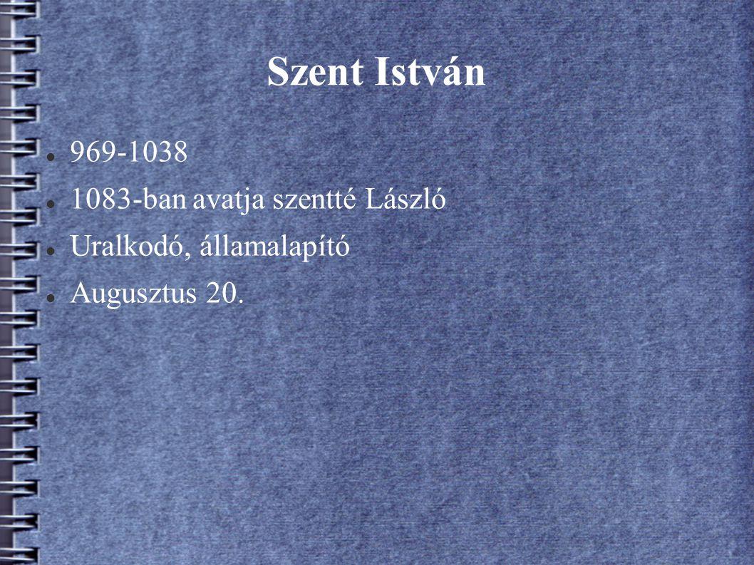 Szent István 969-1038 1083-ban avatja szentté László Uralkodó, államalapító Augusztus 20.