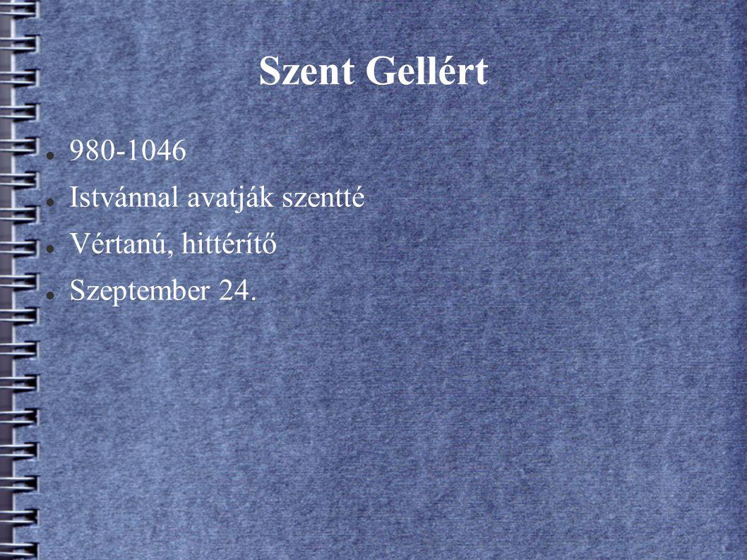 Szent Gellért 980-1046 Istvánnal avatják szentté Vértanú, hittérítő Szeptember 24.