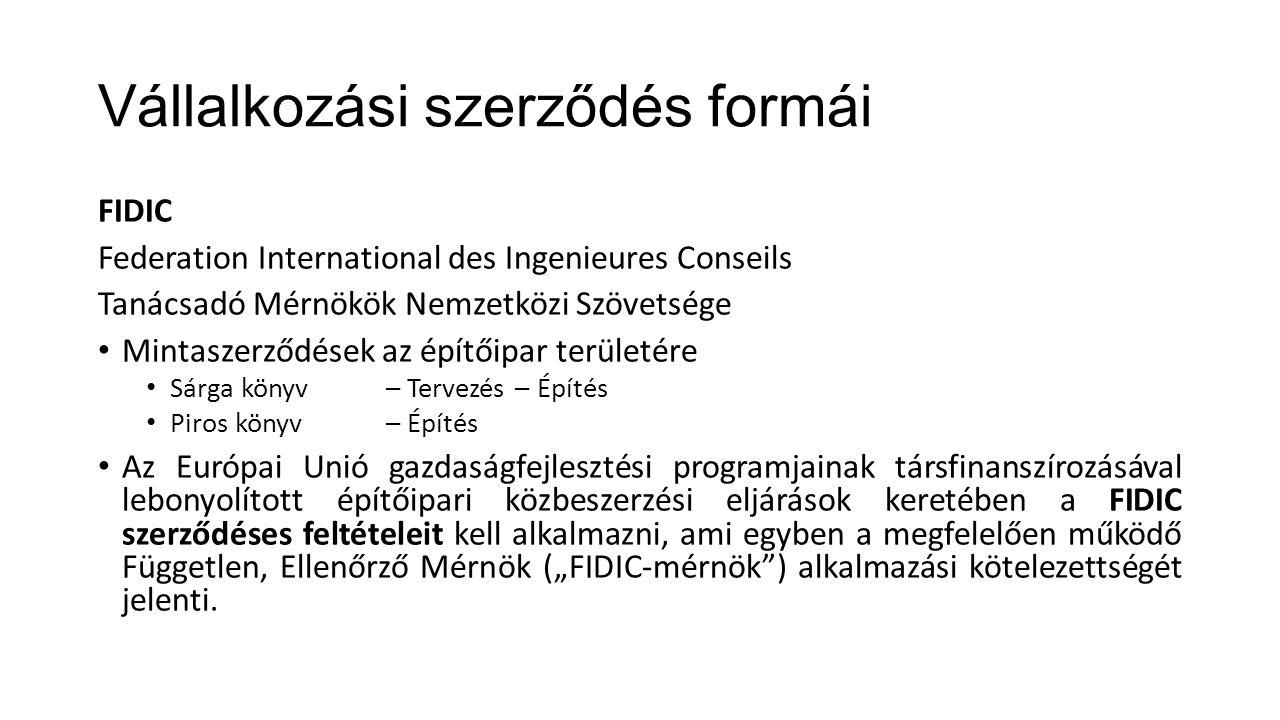 Vállalkozási szerződés formái FIDIC Federation International des Ingenieures Conseils Tanácsadó Mérnökök Nemzetközi Szövetsége Mintaszerződések az épí