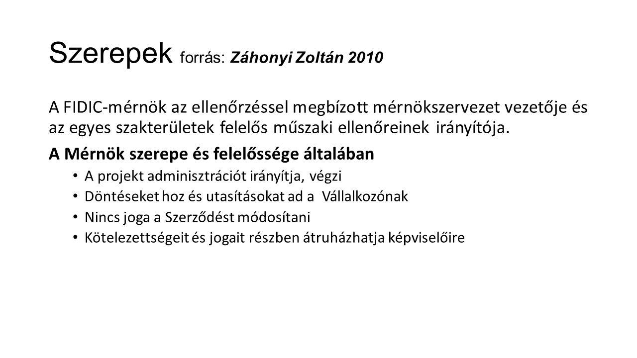 Szerepek forrás: Záhonyi Zoltán 2010 A FIDIC-mérnök az ellenőrzéssel megbízott mérnökszervezet vezetője és az egyes szakterületek felelős műszaki elle